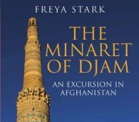 New Travel Book: 'The Minaret of Djam' by Freya Stark